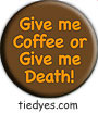 Give Me Coffee or Give Me Death Humorous Funny Magnet (Badge, Pin)