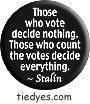 Those Who Vote-Stalin Quote Democratic Liberal Political Magnet (Badge, Pin)