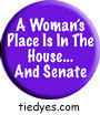 A Woman's Place is in the House and Senate Humorous Feminist Liberal Democratic Political Button (Badge, Pin)