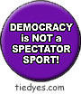 Democracy is Not a Spectator Sport Liberal Democratic Political Button (Badge, Pin)