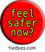 feel safer now? Democratic Liberal Political Button (Badge, Pin)