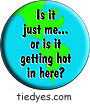 Is it Just Me...or is it getting hot in here? Political Funny Ecological Environmental Peace Button (Badge, Pin)