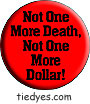 Not One More Death, Not One More Dollar Liberal Democratic Political Button (Badge, Pin)