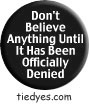 Don't Believe Anything Until It Has Been Officially Denied Democratic Liberal  Political Button (Badge, Pin)