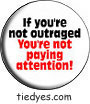 If You're Not Outraged Democratic Liberal Political Button (Badge, Pin)