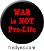 WAR is NOT Pro-Life Pacifist Liberal Democratic Political Peace Button (Badge, Pin)