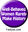 Well Behaved Women Rarely Make History Purple  Democratic Liberal  Political Button (Badge, Pin)
