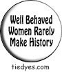 Well Behaved Women Democratic Liberal  Political Button (Badge, Pin)