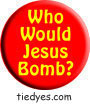Who Woiuld Jesus Bomb Democratic Liberal Political Button (Badge, Pin)