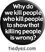 Why Do We Kill People Democratic Liberal Political Button (Badge, Pin)